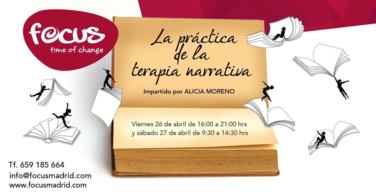 LA PRÁCTICA DE LA TERAPIA NARRATIVA Taller impartido por Alicia Moreno Viernes 26 de abril de 2019, de 16:00 a 21:00 Sábado 27 de abril de 2019, de 09:30 a 14:30